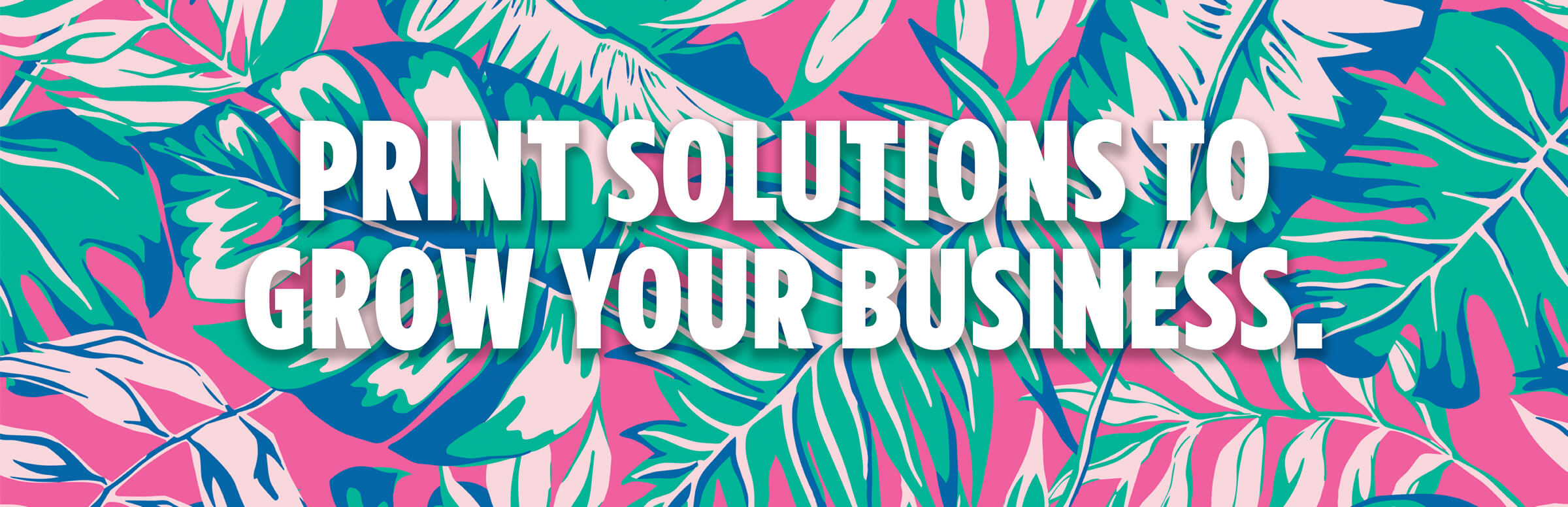 Print Solutions To Grow Your Business.