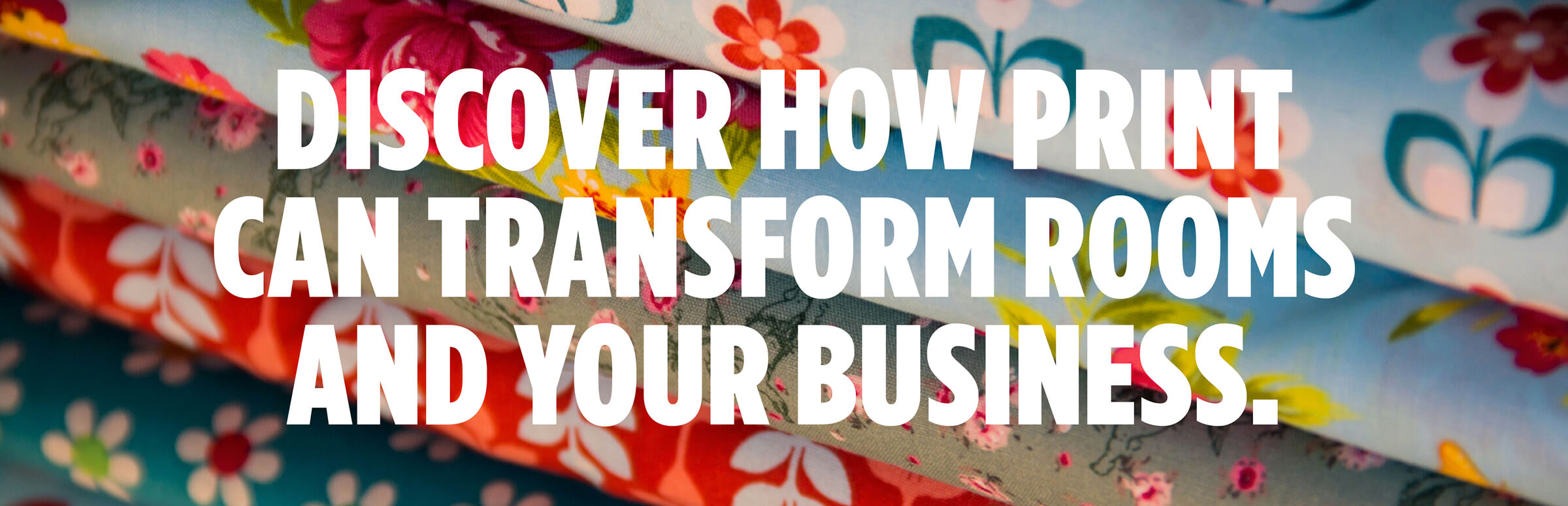Discover How Print Can Transform Rooms And Your Business.
