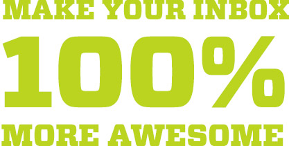 Make your inbox 100% more awesome!