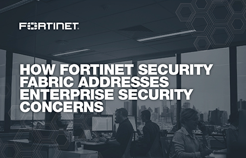 How Fortinet Security Fabric Addresses Today's Top Security Concerns