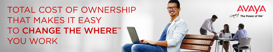 Avaya - Total cost of ownership that makes it easy to Change The Where you work