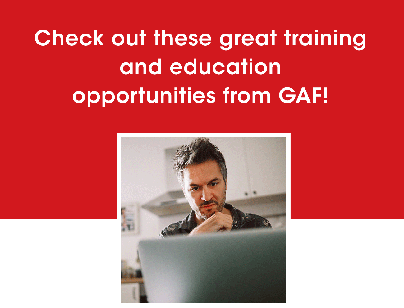 Check out these great training and education opportunities from GAF!
