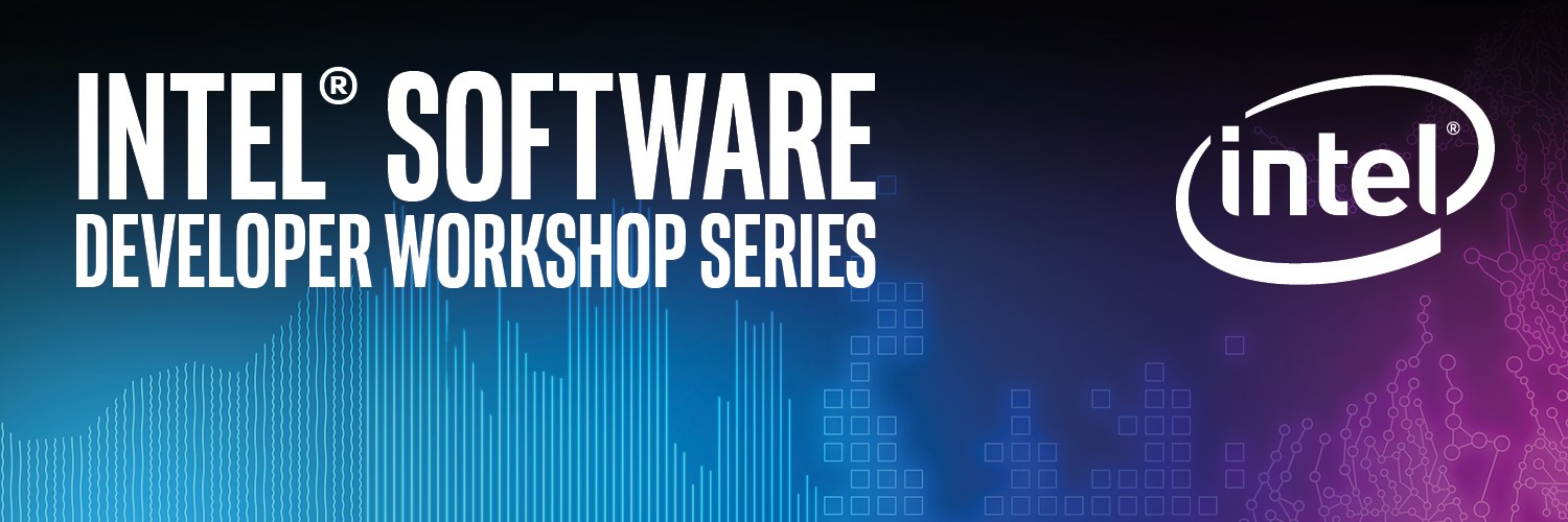 INTEL® SOFTWARE DEVELOPER WORKSHOP SERIES