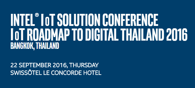 INTEL® IoT SOLUTION CONFERENCE IoT ROADMAP TO DIGITAL THAILAND 2016