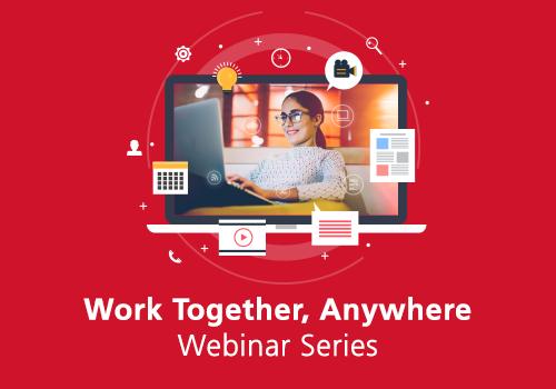 Work Together, Anywhere Webinar Series